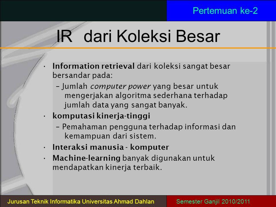 IRdari Koleksi Besar Information retrieval dari koleksi sangat besar bersandar pada: – Jumlah computer power yang besar untuk mengerjakan algoritma se