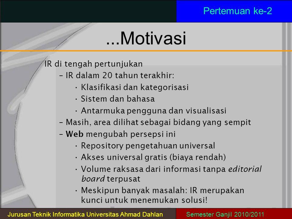 SistemIR Pertemuan ke-2 Jurusan Teknik Informatika Universitas Ahmad DahlanSemester Ganjil 2010/2011 Menerima query pengguna yang mewakili kebutuhan informasi Mencari dan menginterpretasikan content (isi) dari item-item informasi Membangkitkan suatu ranking yang mencerminkan relevansi terhadap kebutuhan informasi tersebut Ide mengenai relevansi adalah sangat penting