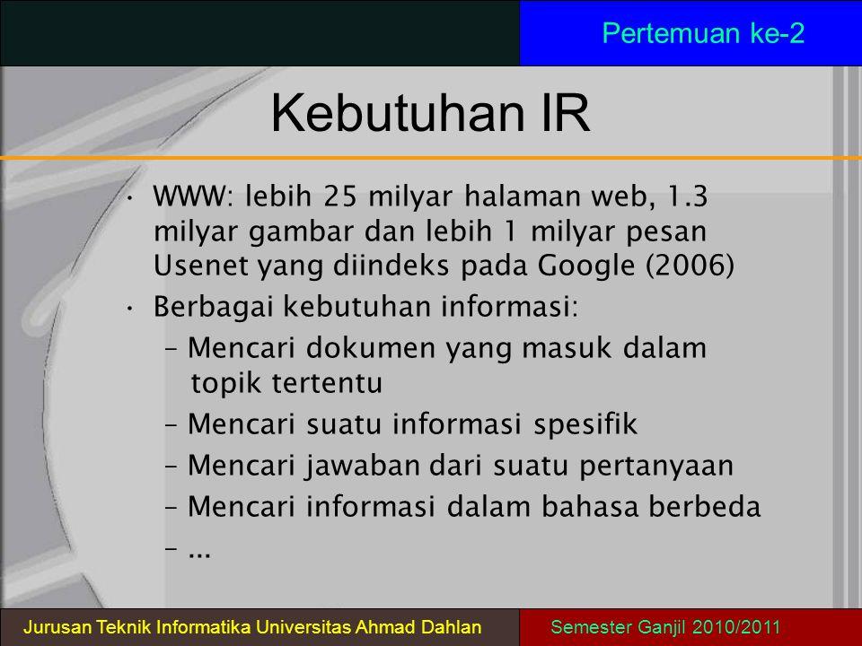 Kebutuhan IR Pertemuan ke-2 Jurusan Teknik Informatika Universitas Ahmad DahlanSemester Ganjil 2010/2011 WWW: lebih 25 milyar halaman web, 1.3 milyar