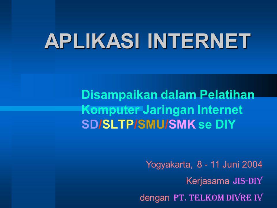 APLIKASI INTERNET Disampaikan dalam Pelatihan Komputer Jaringan Internet SD/SLTP/SMU/SMK se DIY Yogyakarta, 8 - 11 Juni 2004 Kerjasama JIS-DIY dengan PT.