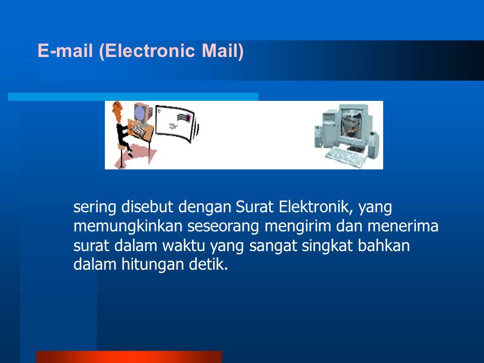 sering disebut dengan Surat Elektronik, yang memungkinkan seseorang mengirim dan menerima surat dalam waktu yang sangat singkat bahkan dalam hitungan detik.