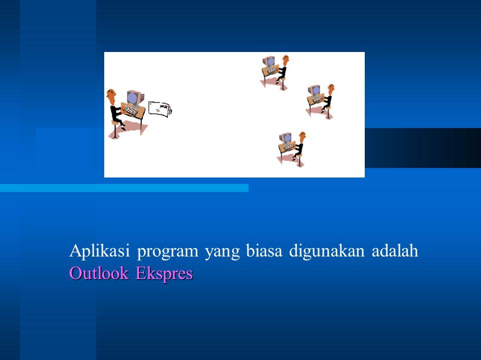 Outlook Ekspres Aplikasi program yang biasa digunakan adalah Outlook Ekspres