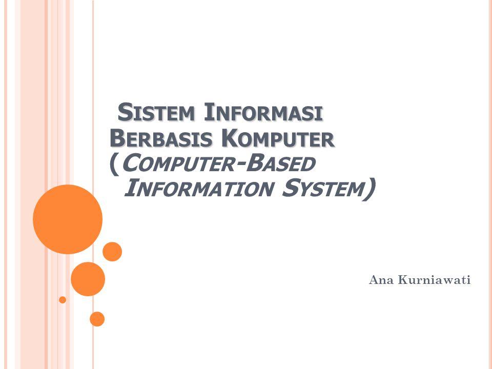 DEFINISI CBIS Suatu bentuk sistem informasi dimana komputer memegang peran yang sangat besar Peran komputer Data library Alat pengolah data Alat komunikasi Pengolah informasi
