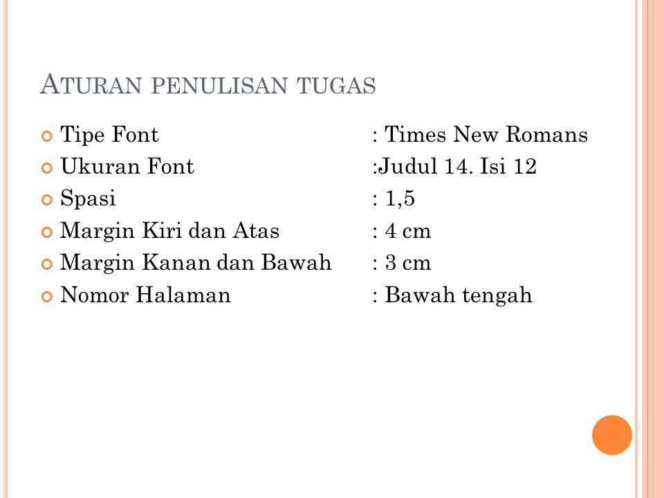 A TURAN PENULISAN TUGAS Tipe Font : Times New Romans Ukuran Font :Judul 14.