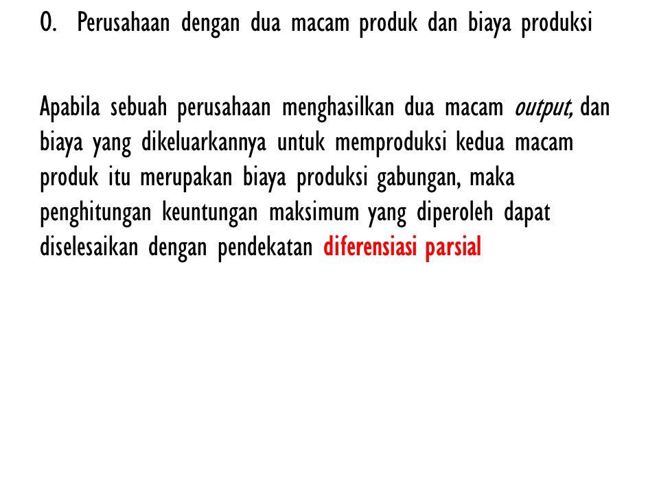 O.Perusahaan dengan dua macam produk dan biaya produksi Apabila sebuah perusahaan menghasilkan dua macam output, dan biaya yang dikeluarkannya untuk m