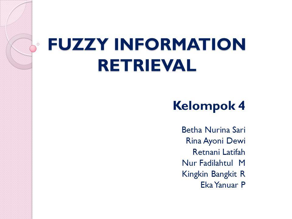 FUZZY INFORMATION RETRIEVAL Kelompok 4 Betha Nurina Sari Rina Ayoni Dewi Retnani Latifah Nur Fadilahtul M Kingkin Bangkit R Eka Yanuar P