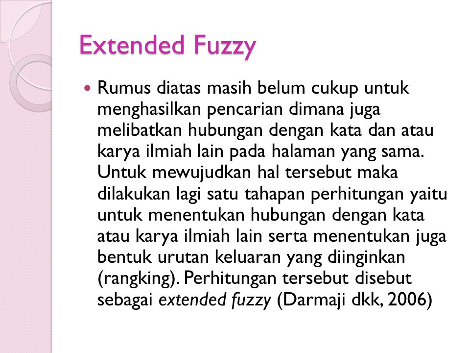 Extended Fuzzy Rumus diatas masih belum cukup untuk menghasilkan pencarian dimana juga melibatkan hubungan dengan kata dan atau karya ilmiah lain pada