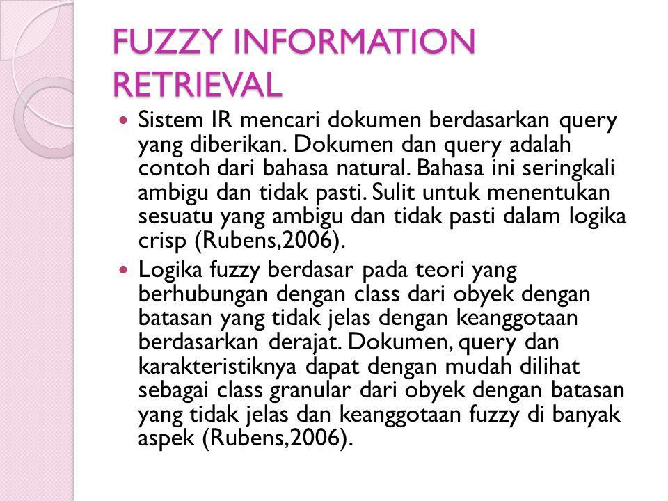 FUZZY INFORMATION RETRIEVAL Sistem IR mencari dokumen berdasarkan query yang diberikan. Dokumen dan query adalah contoh dari bahasa natural. Bahasa in