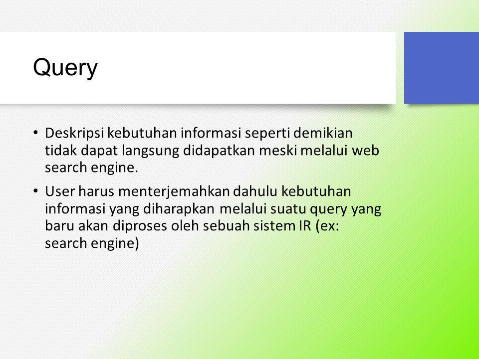 Disinilah terlihat perbedaan antara information needs dan query.