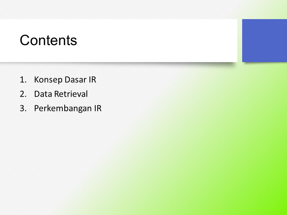 Contents 1.Konsep Dasar IR 2.Data Retrieval 3.Perkembangan IR