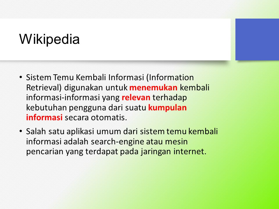 Wikipedia Sistem Temu Kembali Informasi (Information Retrieval) digunakan untuk menemukan kembali informasi-informasi yang relevan terhadap kebutuhan