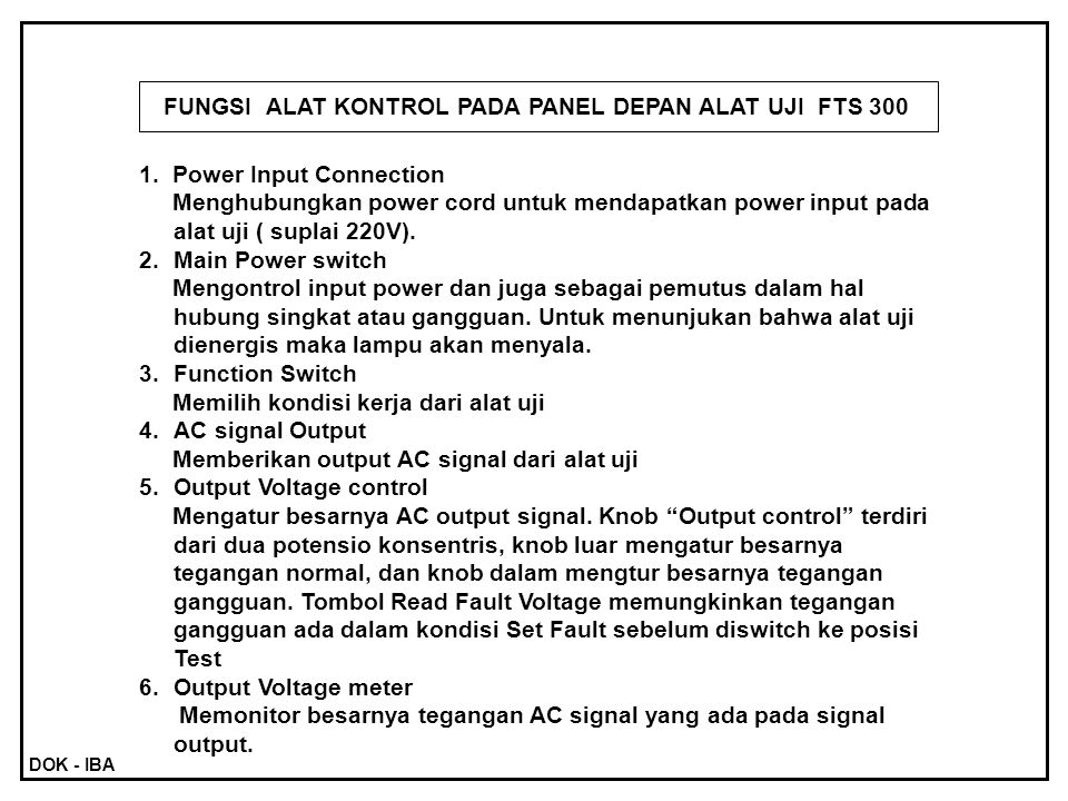 FUNGSI ALAT KONTROL PADA PANEL DEPAN ALAT UJI FTS 300 1. Power Input Connection Menghubungkan power cord untuk mendapatkan power input pada alat uji (