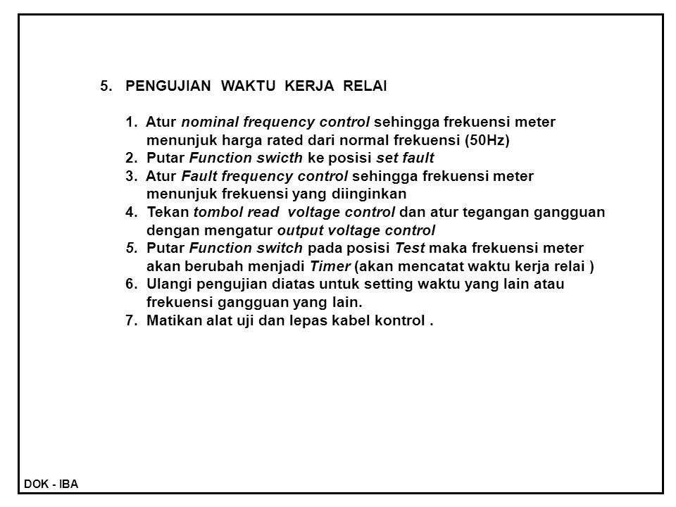 5.PENGUJIAN WAKTU KERJA RELAI 1. Atur nominal frequency control sehingga frekuensi meter menunjuk harga rated dari normal frekuensi (50Hz) 2. Putar Fu