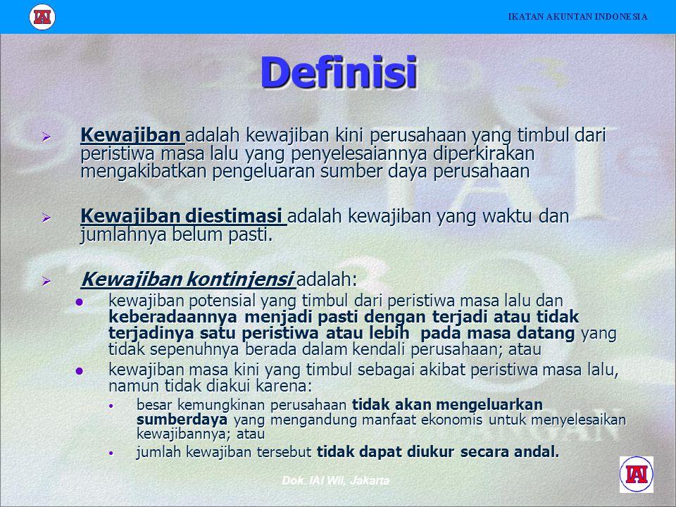Dok. IAI Wil, Jakarta DefinisiDefinisi   Kewajiban adalah kewajiban kini perusahaan yang timbul dari peristiwa masa lalu yang penyelesaiannya diperk