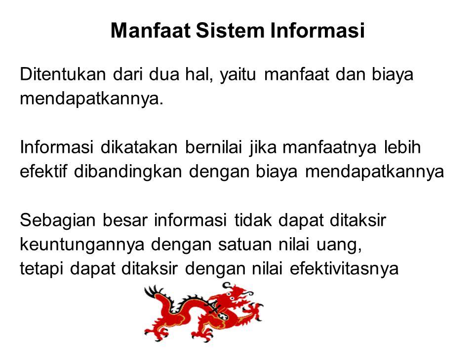 Manfaat Sistem Informasi Ditentukan dari dua hal, yaitu manfaat dan biaya mendapatkannya. Informasi dikatakan bernilai jika manfaatnya lebih efektif d