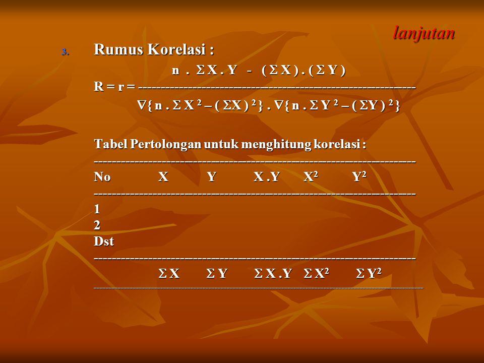 lanjutan lanjutan 3. Rumus Korelasi : n.  X. Y - (  X ). (  Y ) n.  X. Y - (  X ). (  Y ) R = r = ----------------------------------------------