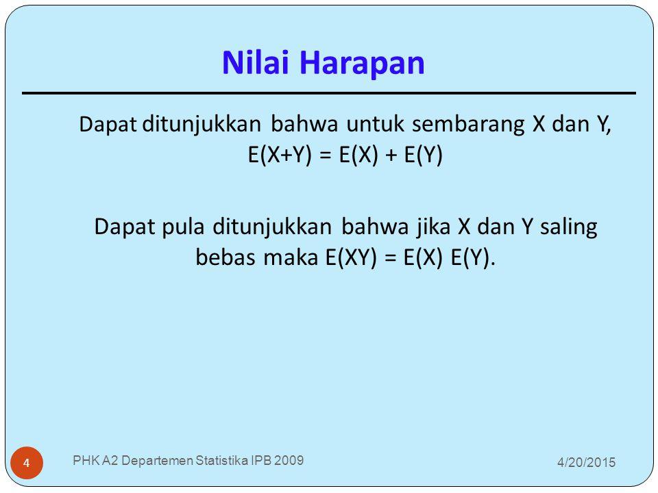 4/20/2015 PHK A2 Departemen Statistika IPB 2009 4 Dapat ditunjukkan bahwa untuk sembarang X dan Y, E(X+Y) = E(X) + E(Y) Dapat pula ditunjukkan bahwa j