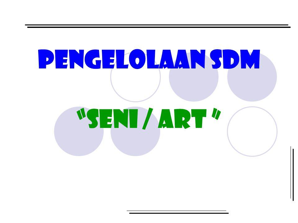 "PENGELOLAAN SDM ""SENI / ART """