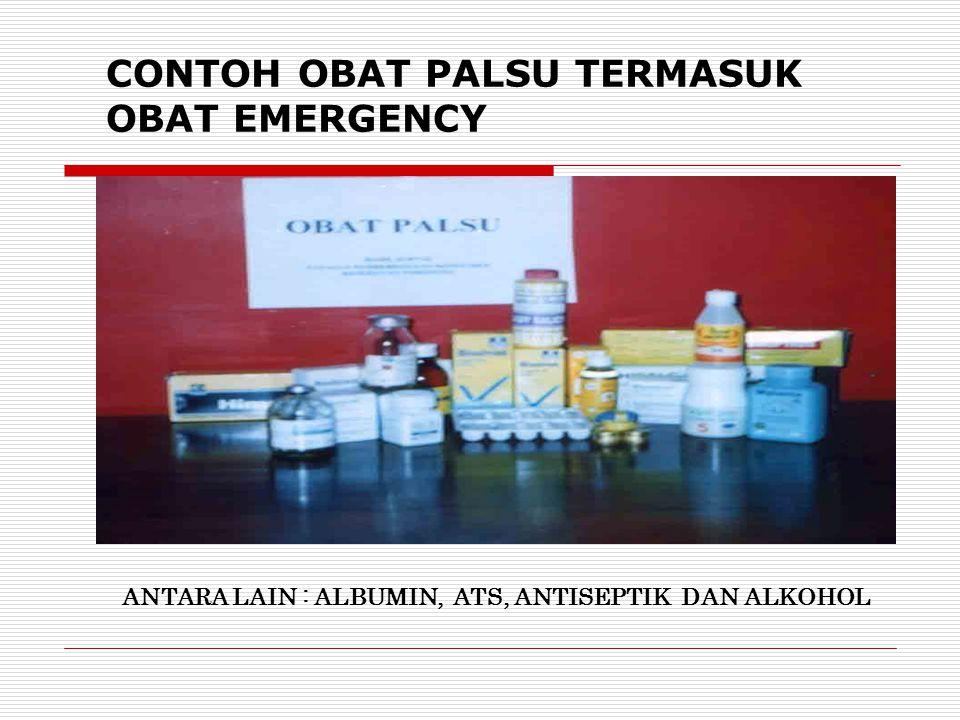 CONTOH OBAT PALSU TERMASUK OBAT EMERGENCY ANTARA LAIN : ALBUMIN, ATS, ANTISEPTIK DAN ALKOHOL