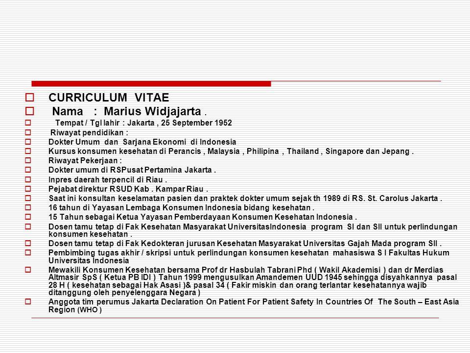  CURRICULUM VITAE  Nama : Marius Widjajarta.  Tempat / Tgl lahir : Jakarta, 25 September 1952  Riwayat pendidikan :  Dokter Umum dan Sarjana Ekon