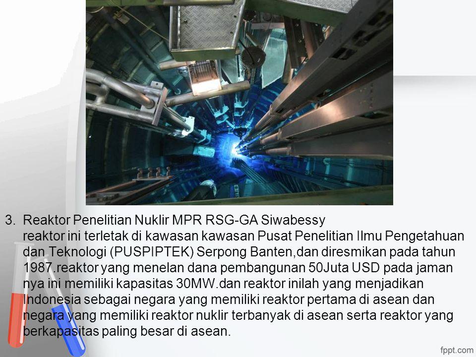 3.Reaktor Penelitian Nuklir MPR RSG-GA Siwabessy reaktor ini terletak di kawasan kawasan Pusat Penelitian Ilmu Pengetahuan dan Teknologi (PUSPIPTEK) S