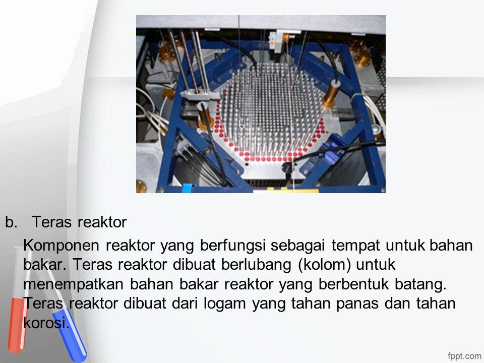 b. Teras reaktor Komponen reaktor yang berfungsi sebagai tempat untuk bahan bakar. Teras reaktor dibuat berlubang (kolom) untuk menempatkan bahan baka