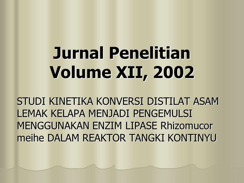 Jurnal Penelitian Volume XII, 2002 STUDI KINETIKA KONVERSI DISTILAT ASAM LEMAK KELAPA MENJADI PENGEMULSI MENGGUNAKAN ENZIM LIPASE Rhizomucor meihe DALAM REAKTOR TANGKI KONTINYU