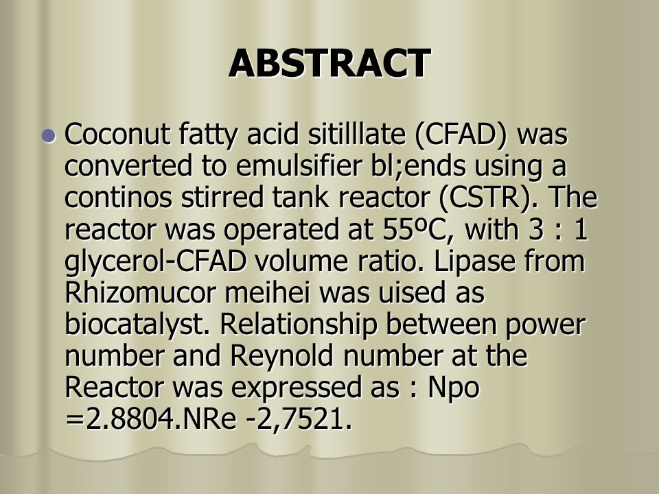 ABSTRACT Coconut fatty acid sitilllate (CFAD) was converted to emulsifier bl;ends using a continos stirred tank reactor (CSTR).