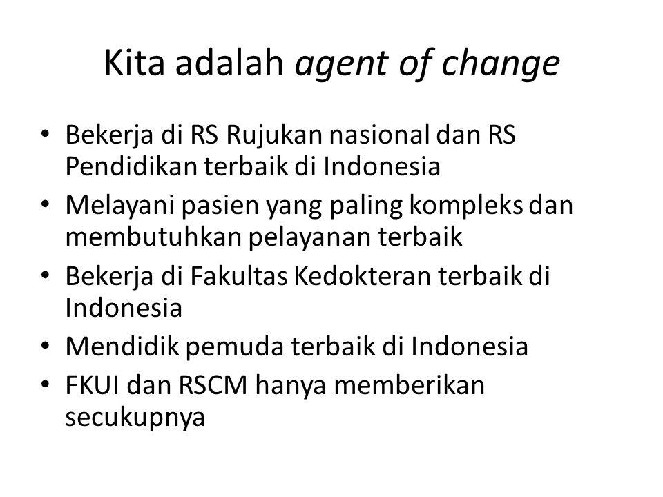 Kita adalah agent of change Bekerja di RS Rujukan nasional dan RS Pendidikan terbaik di Indonesia Melayani pasien yang paling kompleks dan membutuhkan