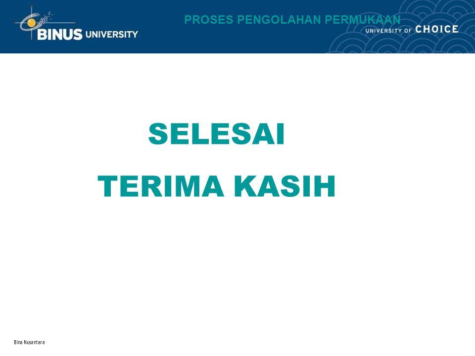Bina Nusantara SELESAI TERIMA KASIH PROSES PENGOLAHAN PERMUKAAN