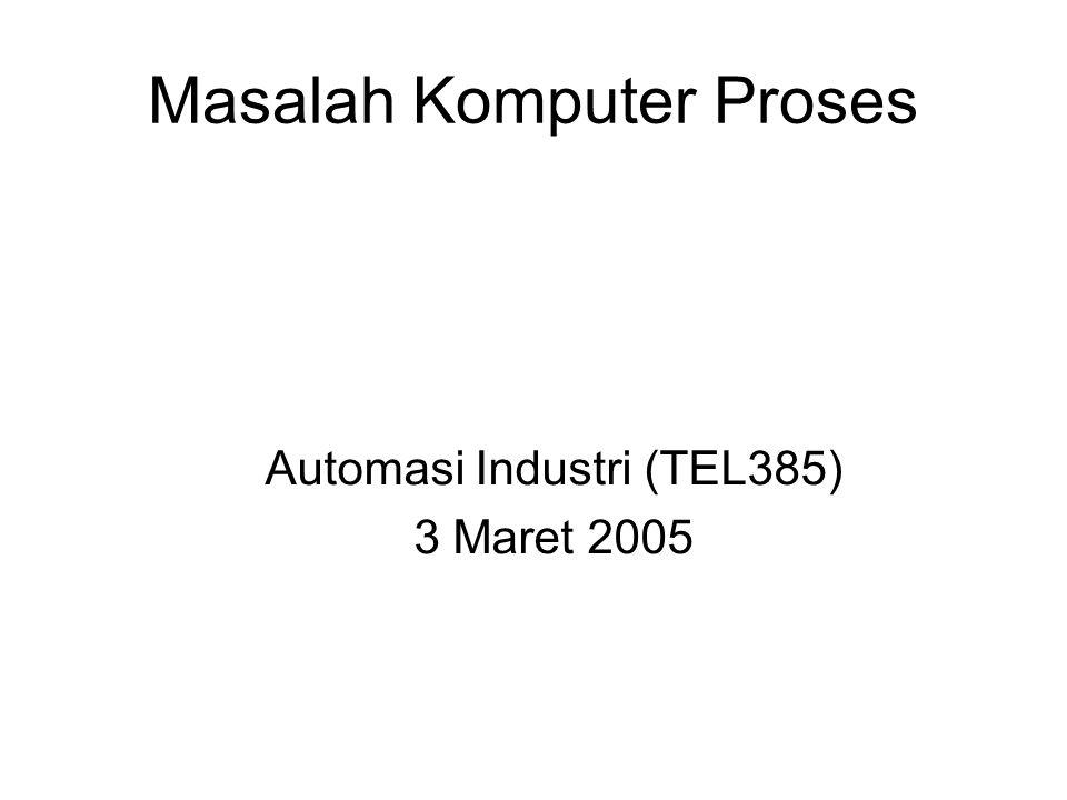 Masalah Komputer Proses Automasi Industri (TEL385) 3 Maret 2005