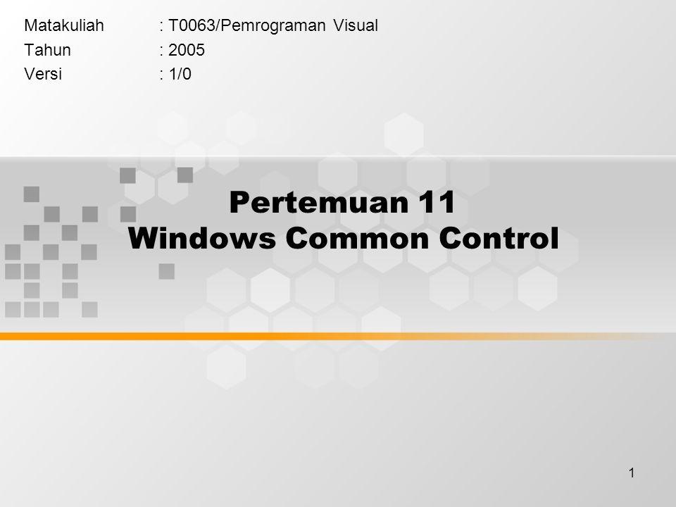 1 Pertemuan 11 Windows Common Control Matakuliah: T0063/Pemrograman Visual Tahun: 2005 Versi: 1/0