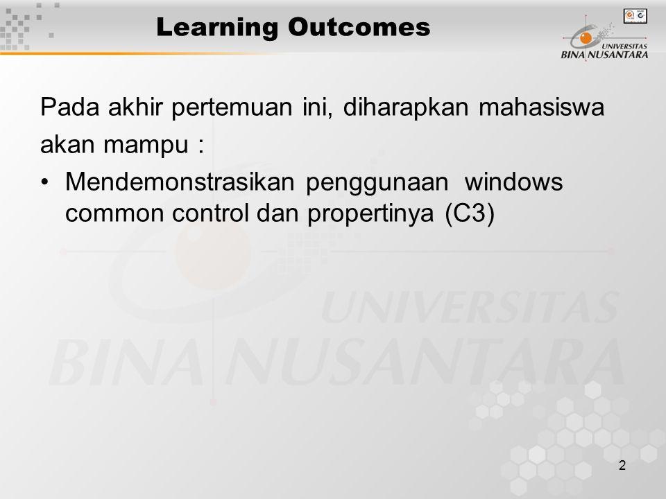 2 Learning Outcomes Pada akhir pertemuan ini, diharapkan mahasiswa akan mampu : Mendemonstrasikan penggunaan windows common control dan propertinya (C3)