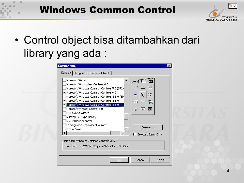 4 Windows Common Control Control object bisa ditambahkan dari library yang ada :