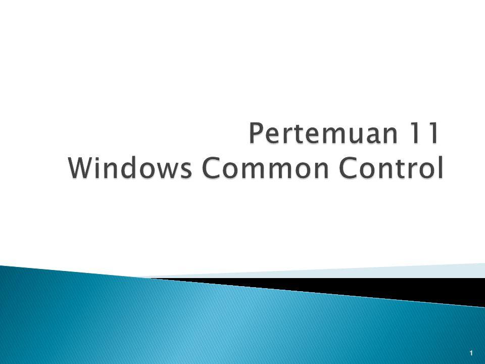 Pada akhir pertemuan ini, diharapkan mahasiswa akan mampu :  Mendemonstrasikan penggunaan windows common control dan propertinya (C3) 2