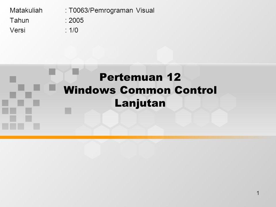 1 Pertemuan 12 Windows Common Control Lanjutan Matakuliah: T0063/Pemrograman Visual Tahun: 2005 Versi: 1/0