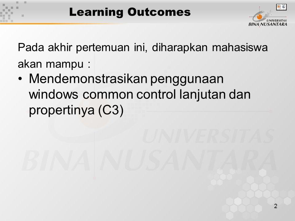 2 Learning Outcomes Pada akhir pertemuan ini, diharapkan mahasiswa akan mampu : Mendemonstrasikan penggunaan windows common control lanjutan dan propertinya (C3)