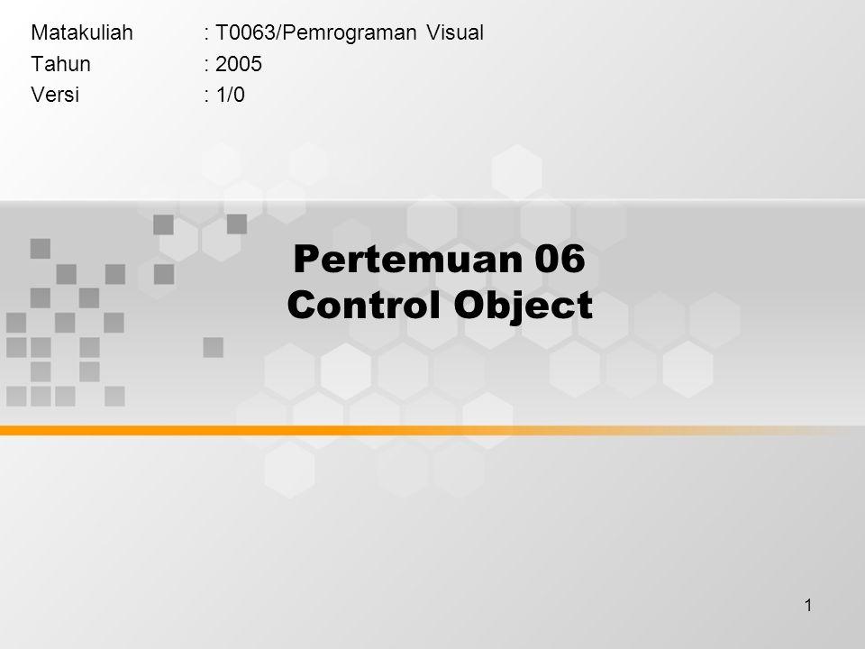 1 Pertemuan 06 Control Object Matakuliah: T0063/Pemrograman Visual Tahun: 2005 Versi: 1/0