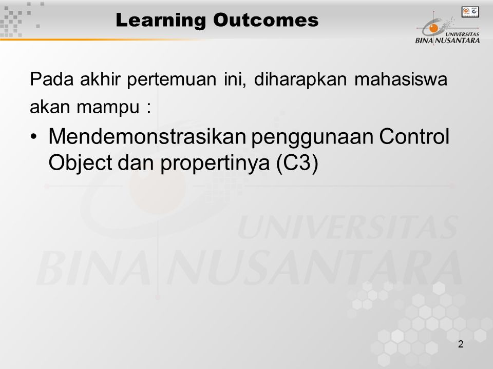 2 Learning Outcomes Pada akhir pertemuan ini, diharapkan mahasiswa akan mampu : Mendemonstrasikan penggunaan Control Object dan propertinya (C3)