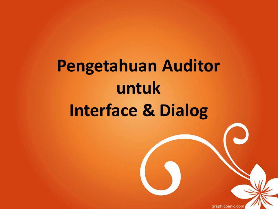 Pengetahuan Auditor untuk Interface & Dialog