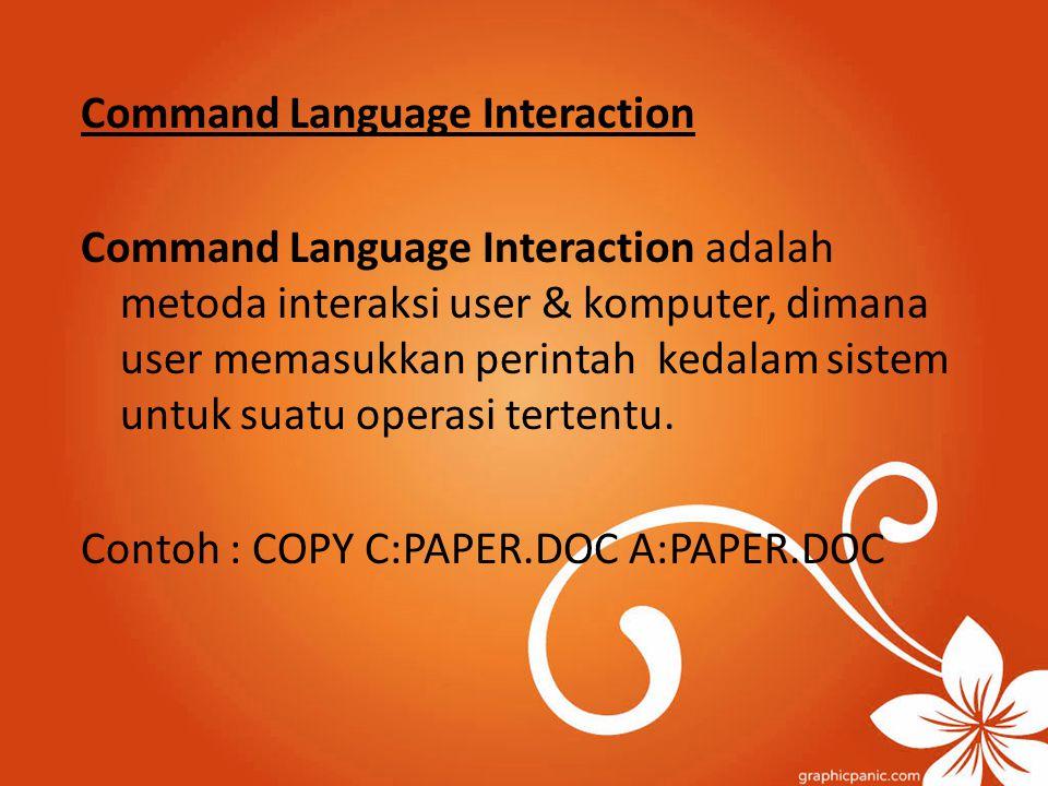 Command Language Interaction Command Language Interaction adalah metoda interaksi user & komputer, dimana user memasukkan perintah kedalam sistem untu
