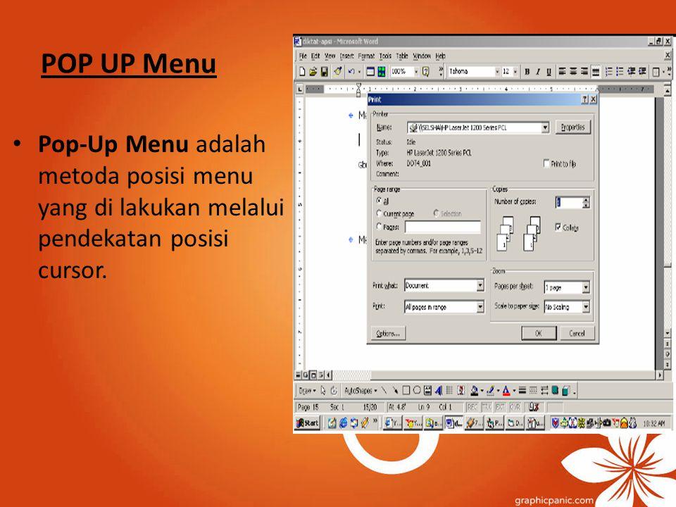 POP UP Menu Pop-Up Menu adalah metoda posisi menu yang di lakukan melalui pendekatan posisi cursor.