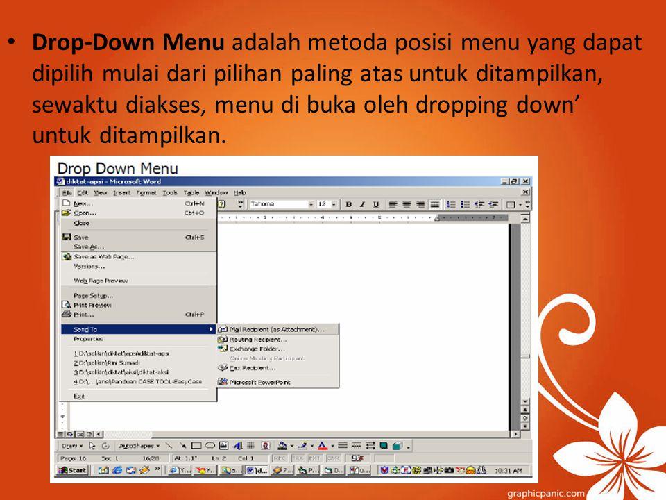 Drop-Down Menu adalah metoda posisi menu yang dapat dipilih mulai dari pilihan paling atas untuk ditampilkan, sewaktu diakses, menu di buka oleh dropp