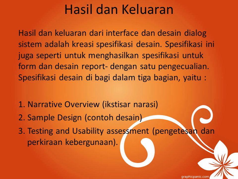 Hasil dan Keluaran Hasil dan keluaran dari interface dan desain dialog sistem adalah kreasi spesifikasi desain. Spesifikasi ini juga seperti untuk men