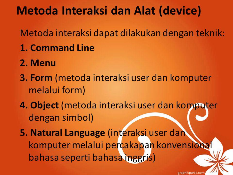 Metoda Interaksi dan Alat (device) Metoda interaksi dapat dilakukan dengan teknik: 1. Command Line 2. Menu 3. Form (metoda interaksi user dan komputer