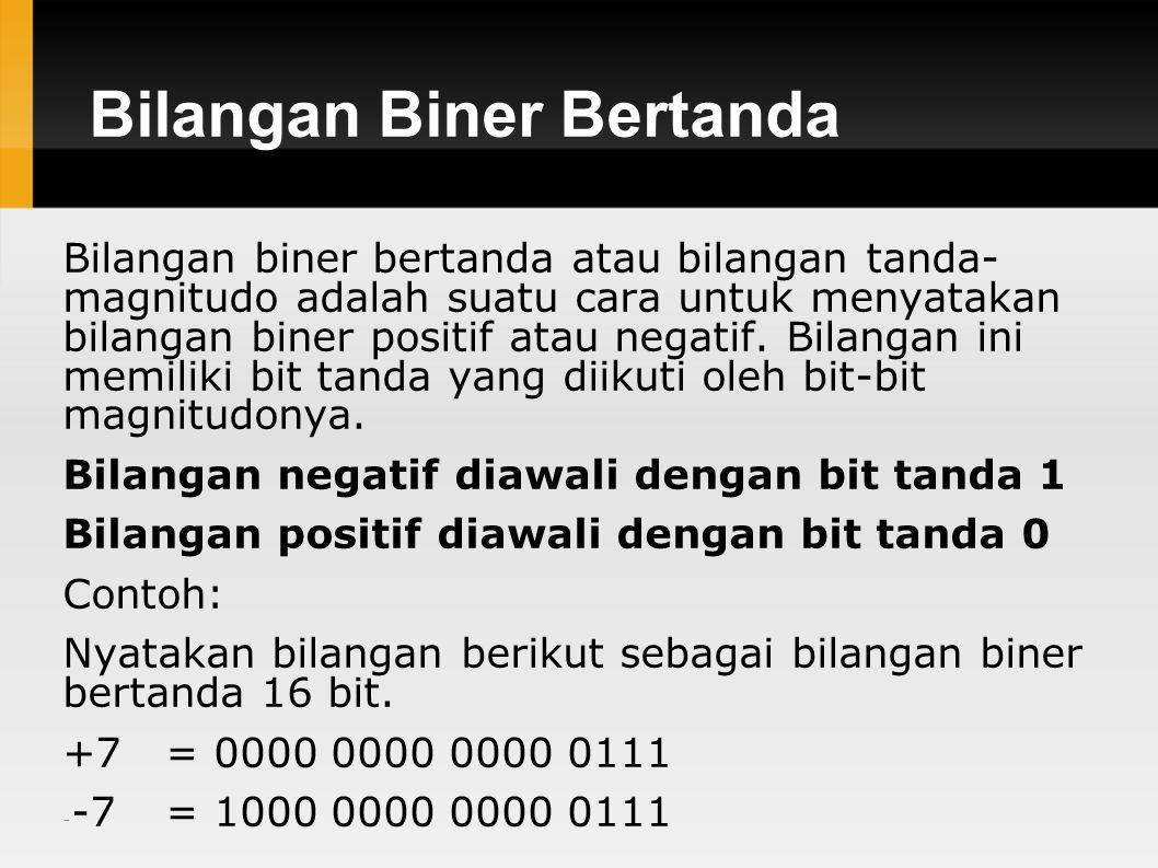 Bilangan Biner Bertanda Bilangan biner bertanda atau bilangan tanda- magnitudo adalah suatu cara untuk menyatakan bilangan biner positif atau negatif.