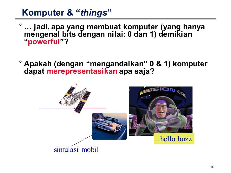 "10 Komputer & ""things"" °… jadi, apa yang membuat komputer (yang hanya mengenal bits dengan nilai: 0 dan 1) demikian ""powerful""? °Apakah (dengan ""menga"