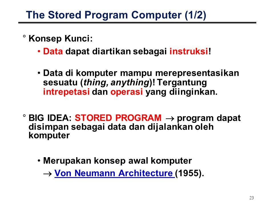23 The Stored Program Computer (1/2) °Konsep Kunci: Data dapat diartikan sebagai instruksi! Data di komputer mampu merepresentasikan sesuatu (thing, a