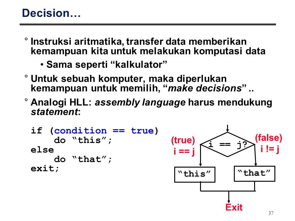 """37 Decision… °Instruksi aritmatika, transfer data memberikan kemampuan kita untuk melakukan komputasi data Sama seperti """"kalkulator"""" °Untuk sebuah kom"""