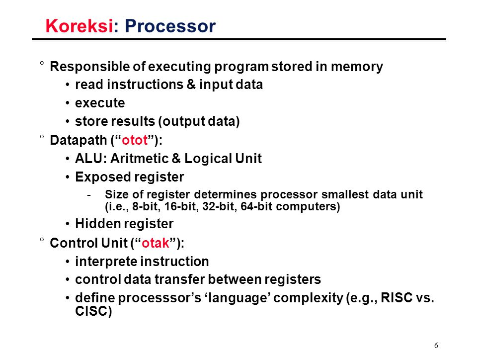6 Koreksi: Processor °Responsible of executing program stored in memory read instructions & input data execute store results (output data) °Datapath (